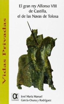 El gran rey Alfonso VIII de Castilla, el de las Navas de Tolosa