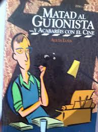 MATAD AL GUIONISTA... Y ACABARÉIS CON EL CINE DE ALICIA LUNA