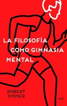 portada_la-filosofia-como-gimnasia-mental_robert-zimmer