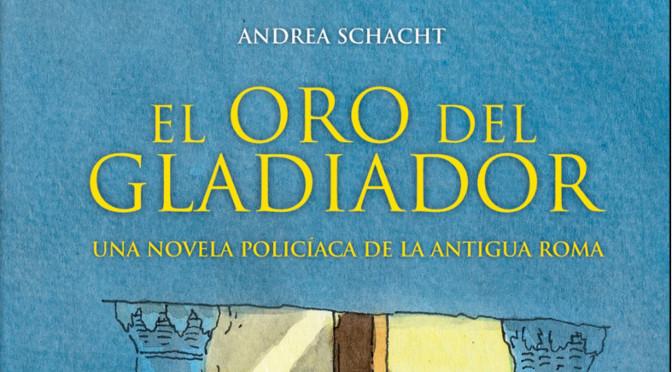 El oro del gladiador_Andrea Schacht_destacado