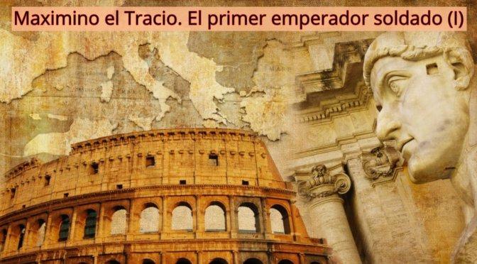 Maximino el Tracio_El primer emperador soldado I