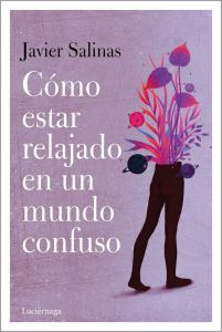 Como estar relajado en un mundo confuso_Javier Salinas Gabiña_1