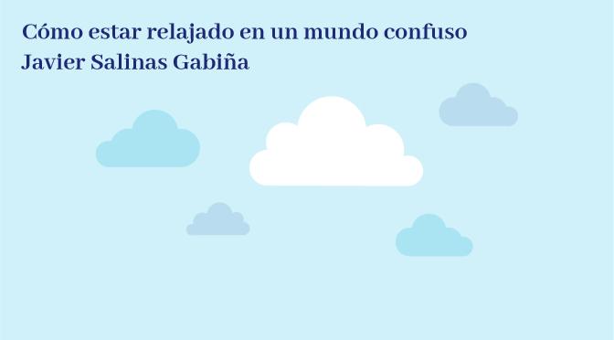 Como estar relajado en un mundo confuso_Javier Salinas Gabiña_destacado