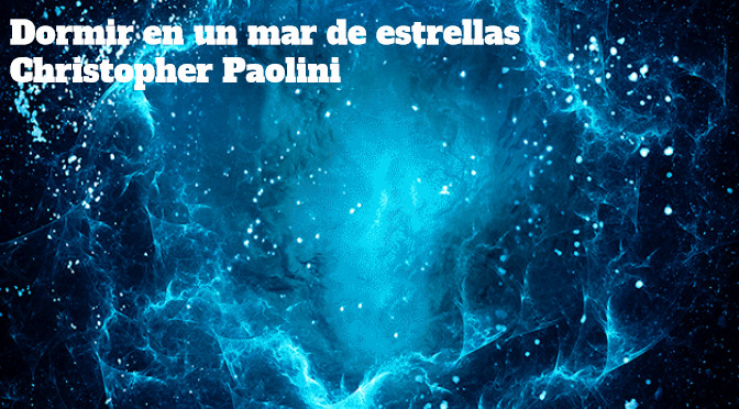 Dormir En Un Mar De Estrellas, Christopher Paolini_destacado