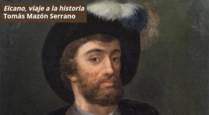 Elcano_viaje a la historia_Tomas Mazón Serrano
